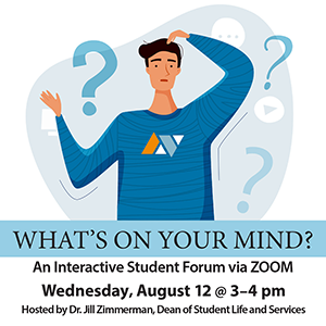 What's On Your Mind? Join Us August 12 For An Interactive Student Forum