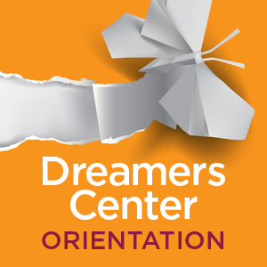 Dreamers Center Orientation - August 4 from 2pm to 5pm - RSVP Now