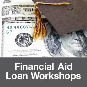 Financial Aid Loan Workshops