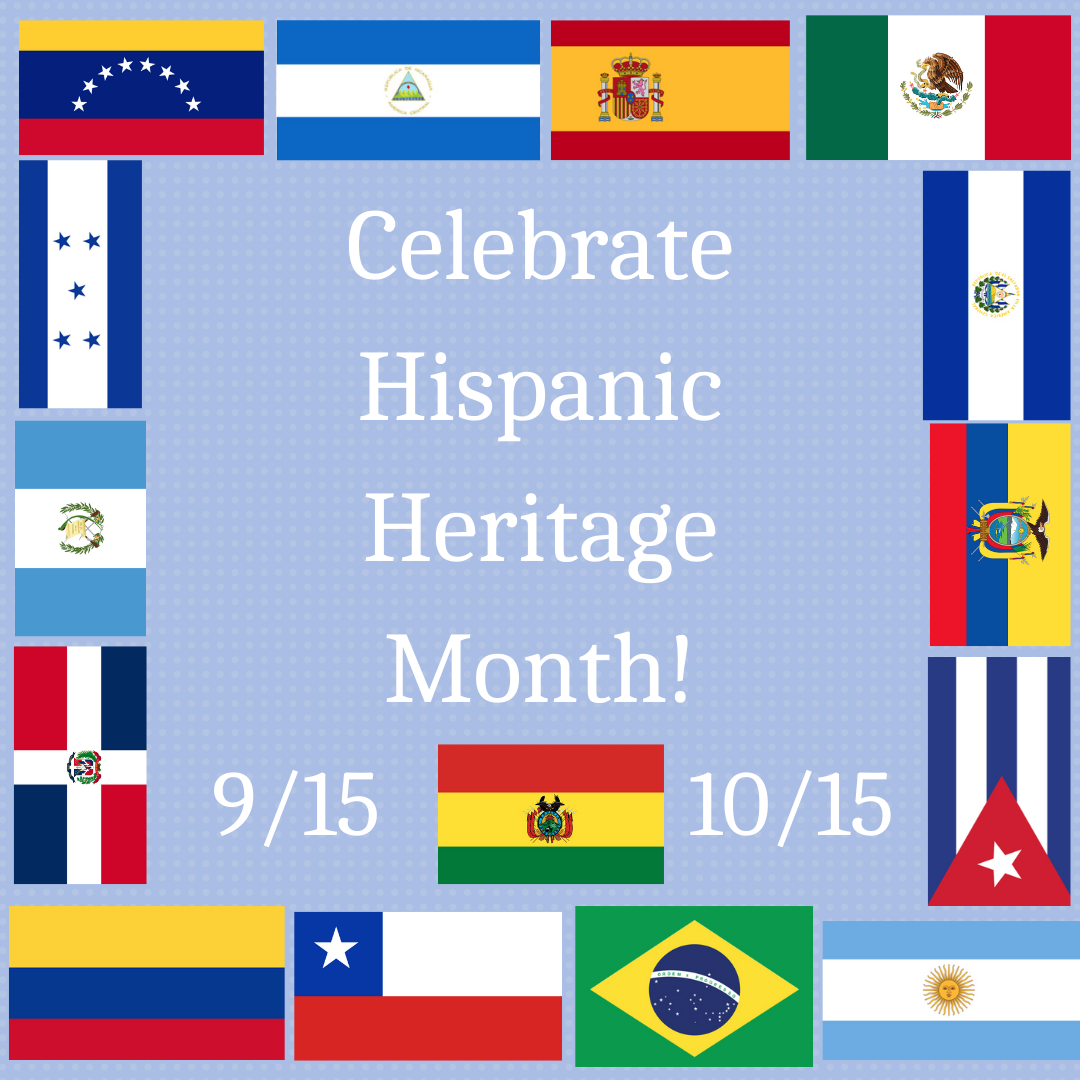 Celebrate Hispanic Heritage Month from 9/15-10/15. Images of the different flags from 15 Hispanic Countries.