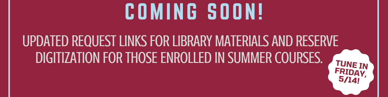 Coming soon! Request links for library materials and reserve digitization for those enrolled in summer courses. Tune in Friday, 5/14!